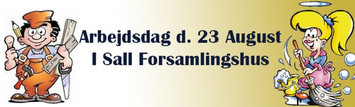 Arbejdsdag i Sall Forsamlingshus 23.August KL 9:00 – 16:00
